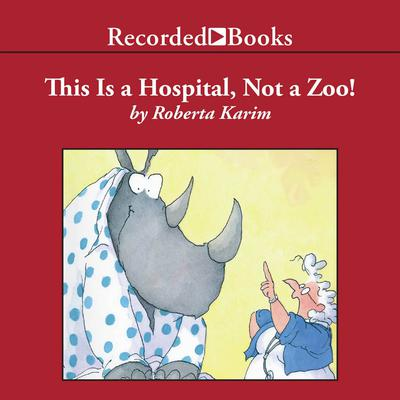 This is a Hospital, Not a Zoo! by Roberta Karim audiobook