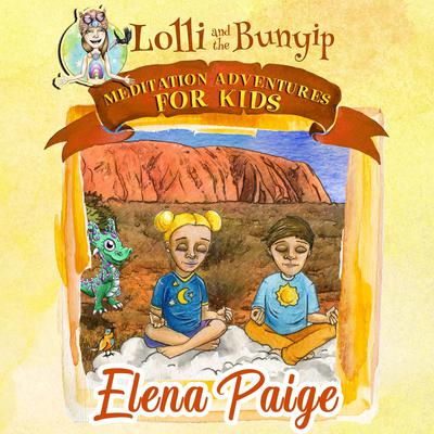 Lolli and the Bunyip (Meditation Adventures for Kids - volume 5) by Elena Paige audiobook