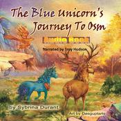 The Blue Unicorn's Journey To Osm by  Sybrina Durant audiobook