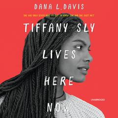 Tiffany Sly Lives Here Now by Dana L. Davis audiobook