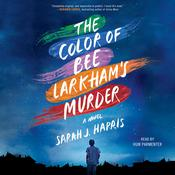 The Color of Bee Larkham's Murder by  Sarah J. Harris audiobook