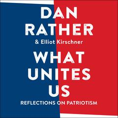 What Unites Us by Dan Rather audiobook