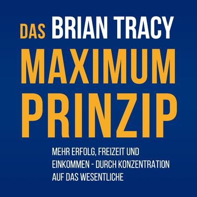 Das Maximum-Prinzip by Brian Tracy audiobook