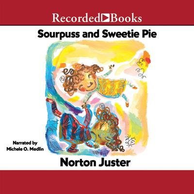 Sourpuss and Sweetie Pie by Norton Juster audiobook