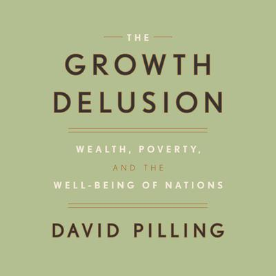 The Growth Delusion by David Pilling audiobook