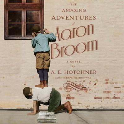 The Amazing Adventures of Aaron Broom by A. E. Hotchner audiobook