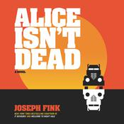 Alice Isn't Dead by  Joseph Fink audiobook