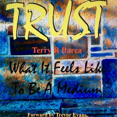 TRUST what it feels like to be a Medium by Terry R. Barca audiobook