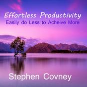 Effortless Productivity by  Stephen Covney audiobook