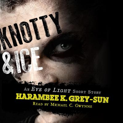 Knotty & Ice by Harambee K. Grey-Sun audiobook