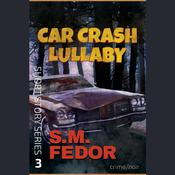 Car Crash Lullaby by  S. M. Fedor audiobook