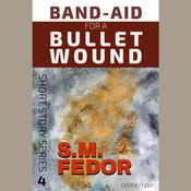 Band-Aid for a Bullet Wound by  S. M. Fedor audiobook