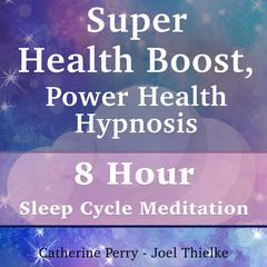 Super Health Boost, Power Health Hypnosis: 8 Hour Sleep Cycle Meditation by Joel Thielke audiobook