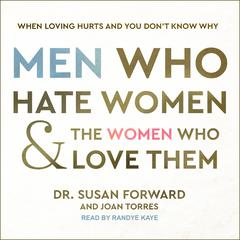 Men Who Hate Women and the Women Who Love Them by Susan Forward audiobook
