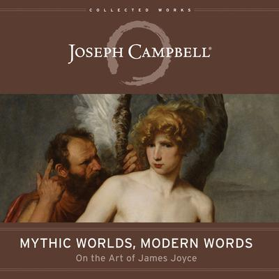 Mythic Worlds, Modern Words by Joseph Campbell audiobook