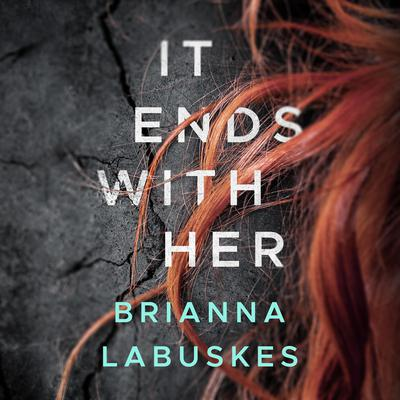 It Ends With Her by Brianna Labuskes audiobook