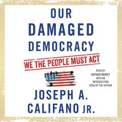 Our Damaged Democracy by Joseph A. Califano  audiobook