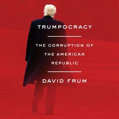 Trumpocracy by David Frum audiobook