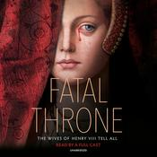 Fatal Throne: The Wives of Henry VIII Tell All by  Jennifer Donnelly audiobook