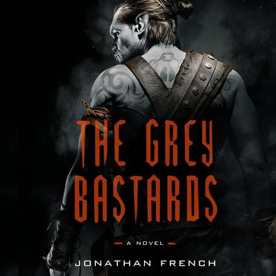 The Grey Bastards by Jonathan French audiobook