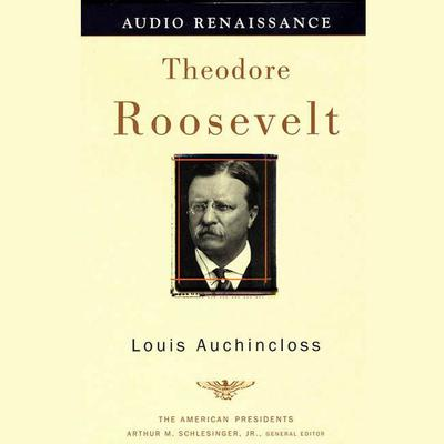 Theodore Roosevelt by Louis Auchincloss audiobook
