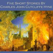 Five Short Stories by Charles John Cutcliffe Hyne by  Charles John Cutcliffe Hyne audiobook