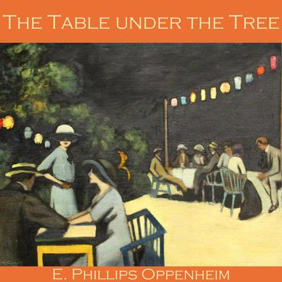 The Table under the Tree by E. Phillips Oppenheim audiobook