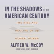 In the Shadows of the American Century by  Alfred W. McCoy audiobook