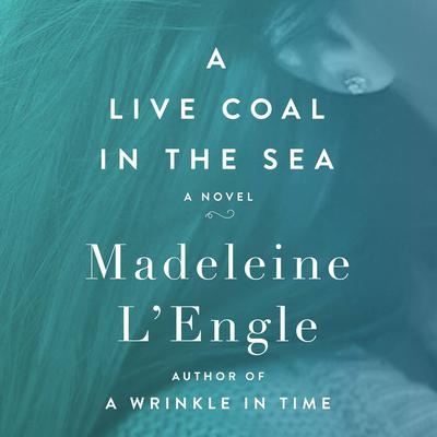 A Live Coal in the Sea by Madeleine L'Engle audiobook