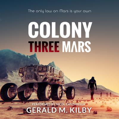 Colony Three Mars by Gerald M. Kilby audiobook