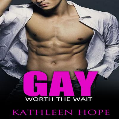 Gay: Worth the Wait by Kathleen Hope audiobook
