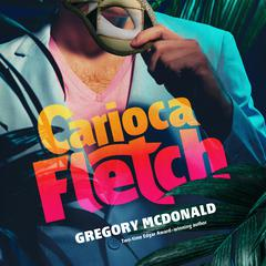 Carioca Fletch by Gregory Mcdonald audiobook