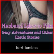 Husband Likes to Film Sexy Adventures and Other Erotic Stories by  Torri Tumbles audiobook