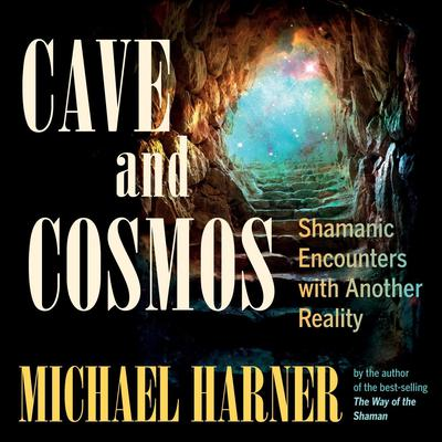 Cave and Cosmos by Michael Harner audiobook