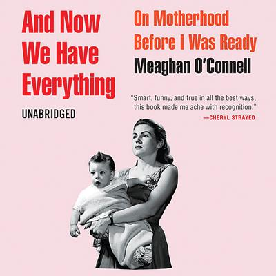 And Now We Have Everything by Meaghan O'Connell audiobook