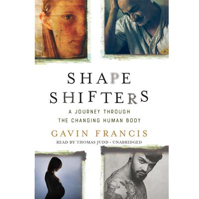 Shapeshifters by Gavin Francis audiobook