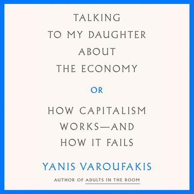 Talking to My Daughter About the Economy by Yanis Varoufakis audiobook