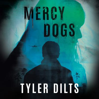Mercy Dogs by Tyler Dilts audiobook