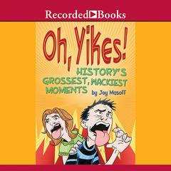 Oh, Yikes! History's Grossest, Wackiest Moments by Joy Masoff audiobook