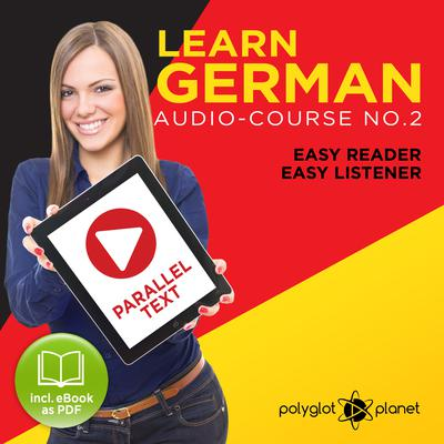 German Easy Reader - Easy Listener - Parallel Text: Audio Course No. 2 - The German Easy Reader - Easy Audio Learning Course by Polyglot Planet audiobook