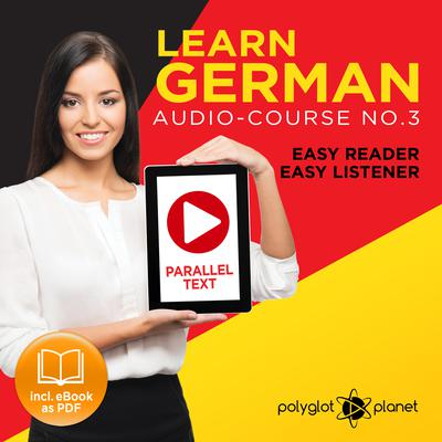 German Easy Reader - Easy Listener - Parallel Text: Audio Course No. 3 - The German Easy Reader - Easy Audio Learning Course by Polyglot Planet audiobook