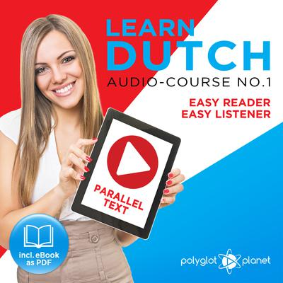 Learn Dutch - Easy Reader - Easy Listener Parallel Text Audio Course No. 1 - The Dutch Easy Reader - Easy Audio Learning Course by Polyglot Planet audiobook