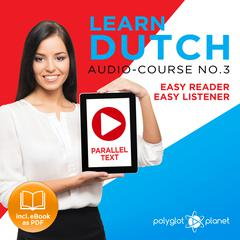 Learn Dutch - Easy Reader - Easy Listener Parallel Text Audio Course No. 3 - The Dutch Easy Reader - Easy Audio Learning Course
