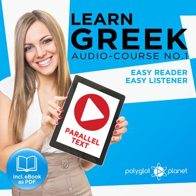 Learn Greek - Easy Reader - Easy Listener Parallel Text Audio Course No. 1 - The Greek Easy Reader - Easy Audio Learning Course by Polyglot Planet audiobook