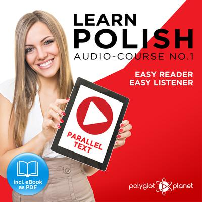 Learn Polish - Easy Reader - Easy Listener - Parallel Text - Polish Audio Course No. 1 - The Polish Easy Reader - Easy Audio Learning Course by Polyglot Planet audiobook