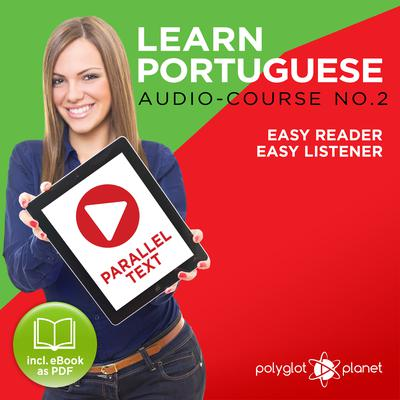 Learn Portuguese - Easy Reader - Easy Listener - Parallel Text - Portuguese Audio Course No. 2 - The Portuguese Easy Reader - Easy Audio Learning Course by Polyglot Planet audiobook