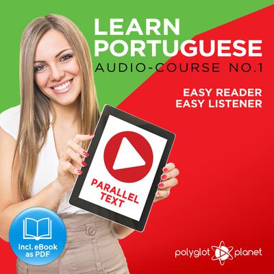 Learn Portuguese - Easy Reader - Easy Listener Parallel Text: Portuguese Audio Course No. 1 - The Portuguese Easy Reader - Easy Audio Learning Course by Polyglot Planet audiobook