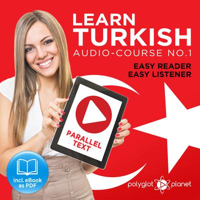 Learn Turkish - Easy Reader - Easy Listener - Parallel Text Audio Course No. 1 - The Turkish Easy Reader - Easy Audio Learning Course by Polyglot Planet audiobook