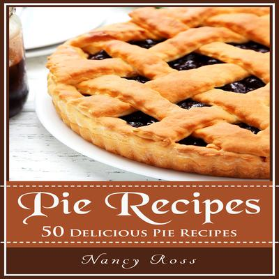 Pie Recipes: 50 Delicious Pie Recipes by Nancy Ross audiobook