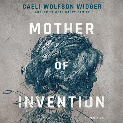 Mother of Invention by Caeli Wolfson Widger audiobook